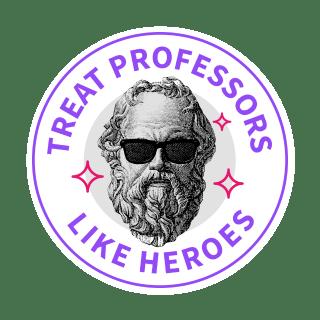 Treat Professors Like Heros