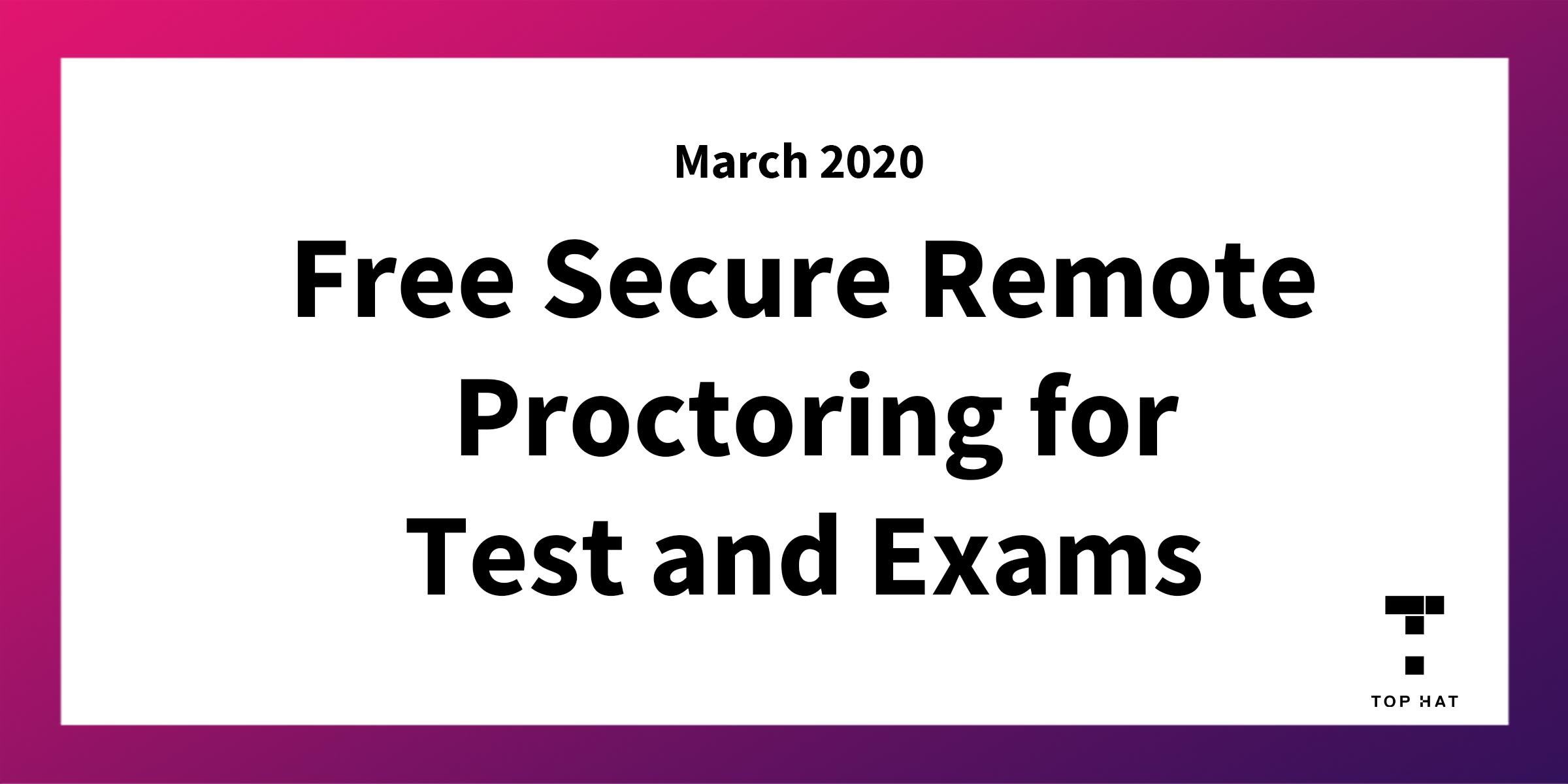Top Hat Announces Free Secure Remote Proctoring for Tests and Exams