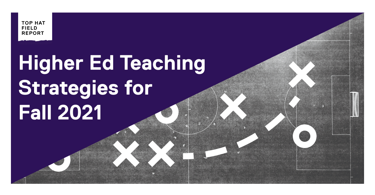Top Hat Field Report: Higher Ed Teaching Strategies for Fall 2021