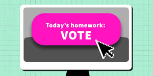 """A computer screen is shown with """"Today's homework: VOTE"""" typed in a message bubble."""